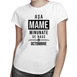 Așa mame minunate se nasc în octombrie - T-shirt pentru femei