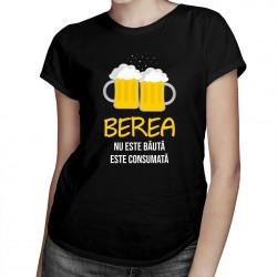 Berea nu este băută, este consumată - T-shirt pentru bărbați și femei