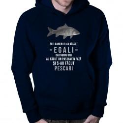 Toți oamenii s-au născut egali - pescar - bluză cu glugă
