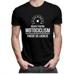 Născut pentru motociclism - forțat să lucreze - T-shirt pentru bărbați