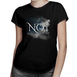Not today - T-shirt pentru femei cu imprimeu
