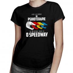 Alții au nevoie depsihoterapie, eu am nevoie doar de o speedway - T-shirt pentru femei
