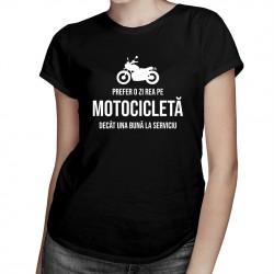 Prefer o zi rea pe motocicletă decât una bună la serviciu - T-shirt pentru femei