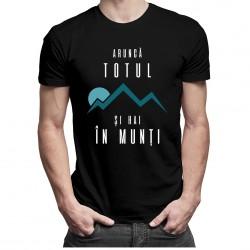 Aruncă totul şi hai în munţi - T-shirt pentru bărbați