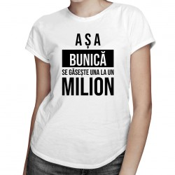 Așa bunică se găsește una la un milion - tricou pentru femei cu imprimeu
