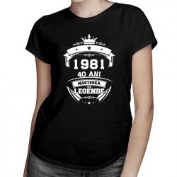1981 Nașterea unei legende 40 ani! - T-shirt pentru bărbați și femei