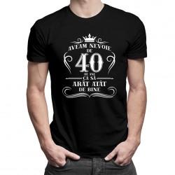 40 de ani ca să arăt atât de bine - tricou bărbătesc cu imprimeu