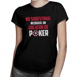 Nu subestimați niciodată un jucător de poker - T-shirt pentru femei cu imprimeu