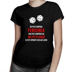 Nu poţi cumpăra fericirea - joc pe planșă - T-shirt pentru femei cu imprimeu