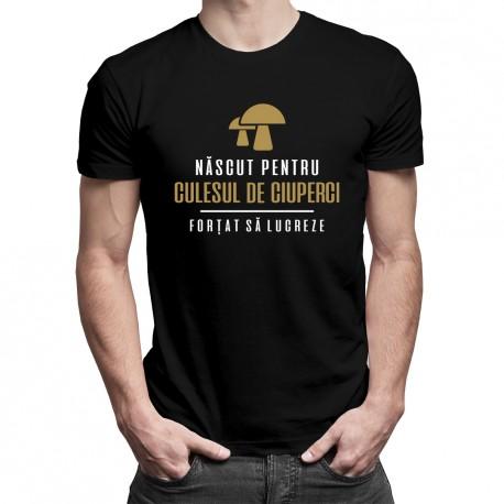 Născut pentru culesul de ciuperci - forțat să lucreze - T-shirt pentru bărbați cu imprimeu