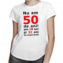 Nu am 50-de ani, am 18 - T-shirt pentru bărbați și femei