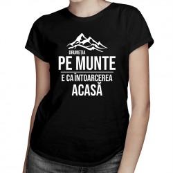 Drumeția pe munte, e ca întoarcerea acasă - T-shirt pentru femei