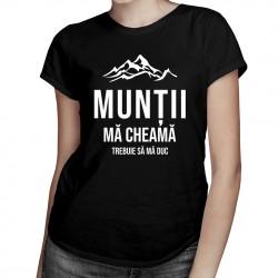 Munții mă cheamă - trebuie să mă duc - T-shirt pentru femei