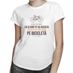 Poate că arăt ca și cum te-aș asculta - T-shirt pentru femei