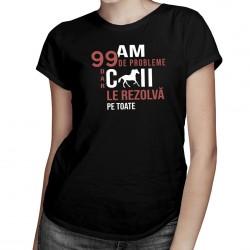 Am 99 de probleme, dar caii le rezolvă pe toate - T-shirt pentru femei