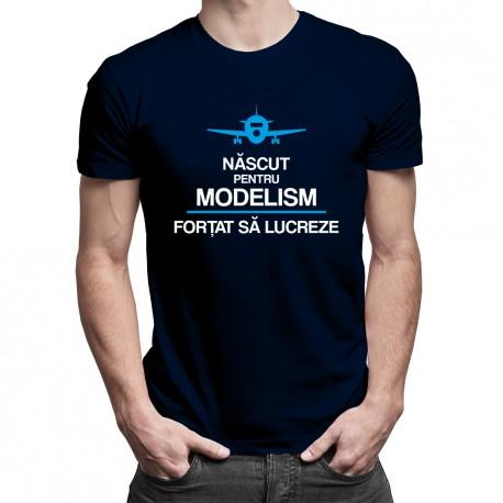 Născut pentru modelism, forțat să lucreze - T-shirt pentru bărbați cu imprimeu