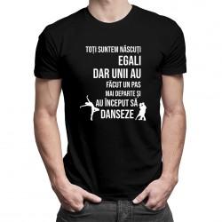 Toți suntem născuți egali - dans - T-shirt pentru bărbați cu imprimeu