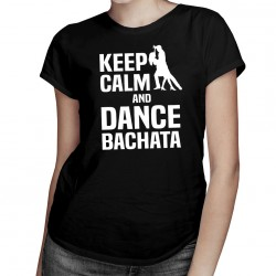Keep calm and dance bachata - T-shirt pentru femei cu imprimeu