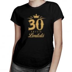 30 de ani - ediție limitată - T-shirt pentru femei cu imprimeu