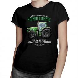Alţii au nevoie de psihoterapie, eu am nevoie doar de tractor - T-shirt pentru femei cu imprimeu