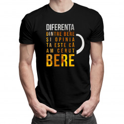 Diferența dintre bere și opinia ta este că am cerut bere - tricou bărbătesc cu imprimeu