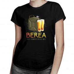 Berea este combustibilul meu - tricou pentru femei cu imprimeu