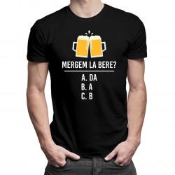 Mergem la bere? - tricou bărbătesc cu imprimeu