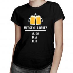Mergem la bere? - tricou pentru femei cu imprimeu