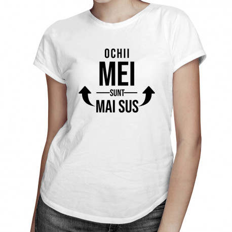 Ochii mei sunt mai sus - T-shirt pentru femei