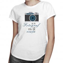 A fi fotograf e un stil de viață - T-shirt pentru femei