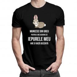 Muncesc din greu pentru a mă asigura că iepurele meu are o viață decentă - T-shirt pentru bărbați