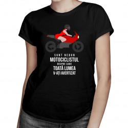 Sunt motociclistul nebun despre care v-ați avertizat toată lumea - T-shirt pentru femei