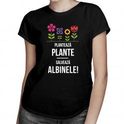 Plantează plante! Salvează albinele! - tricou pentru femei cu imprimeu