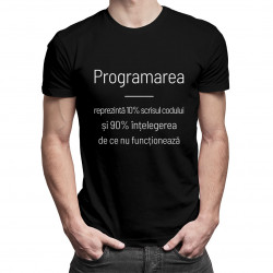 Programarea reprezintă 10% scrisul codului și 90% înțelegerea de ce nu funcționează - tricou bărbătesc cu imprimeu