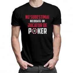 Nu subestimați niciodată un jucător de poker - T-shirt pentru bărbați cu imprimeu