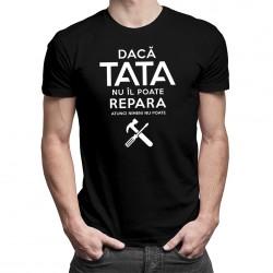 Dacă tata nu îl poate repara, atunci nimeni - T-shirt pentru bărbați