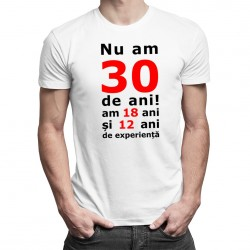 Nu am 30-de ani, am 18 - T-shirt pentru bărbați cu imprimeu