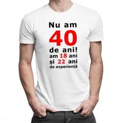 Nu am 40-de ani, am 18 - T-shirt pentru bărbați și femei
