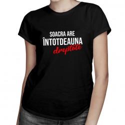 Soacra are întotdeauna dreptate - tricou pentru femei cu imprimeu