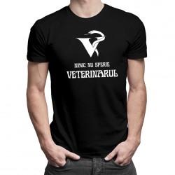Nimic nu sperie veterinarul -T-shirt pentru bărbați și femei