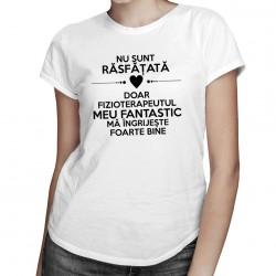 Nu sunt răsfățată - fizioterapeutul - T-shirt pentru femei
