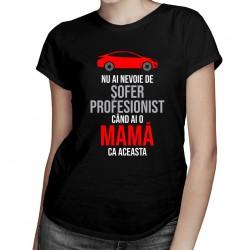 Nu ai nevoie de şofer profesionist - T-shirt pentru femei