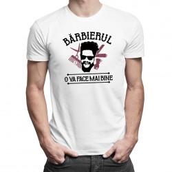 Bărbierul o va face mai bine - T-shirt pentru bărbați