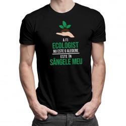 A fi ecologist nu este o alegere - T-shirt pentru bărbați și femei
