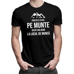 Prefer o zi rea pe munte - T-shirt pentru bărbați și femei