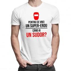 Pentru ce vrei un super-erou, când ai un sudor? - T-shirt pentru bărbați
