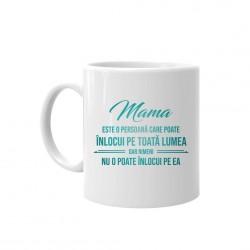 Mama este o persoană care poate înlocui pe toată lumea, dar nimeni nu-o poate înlocui pe ea - ceașcă