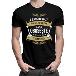 Fermierul nu se oprește când obosește, se oprește când termină - T-shirt pentru bărbați cu imprimeu