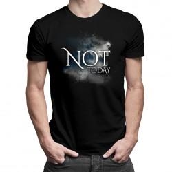 Not today - T-shirt pentru bărbați și femei