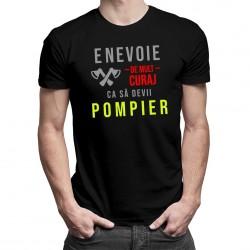 E nevoie de mult curaj ca să devii pompier T-shirt pentru bărbați